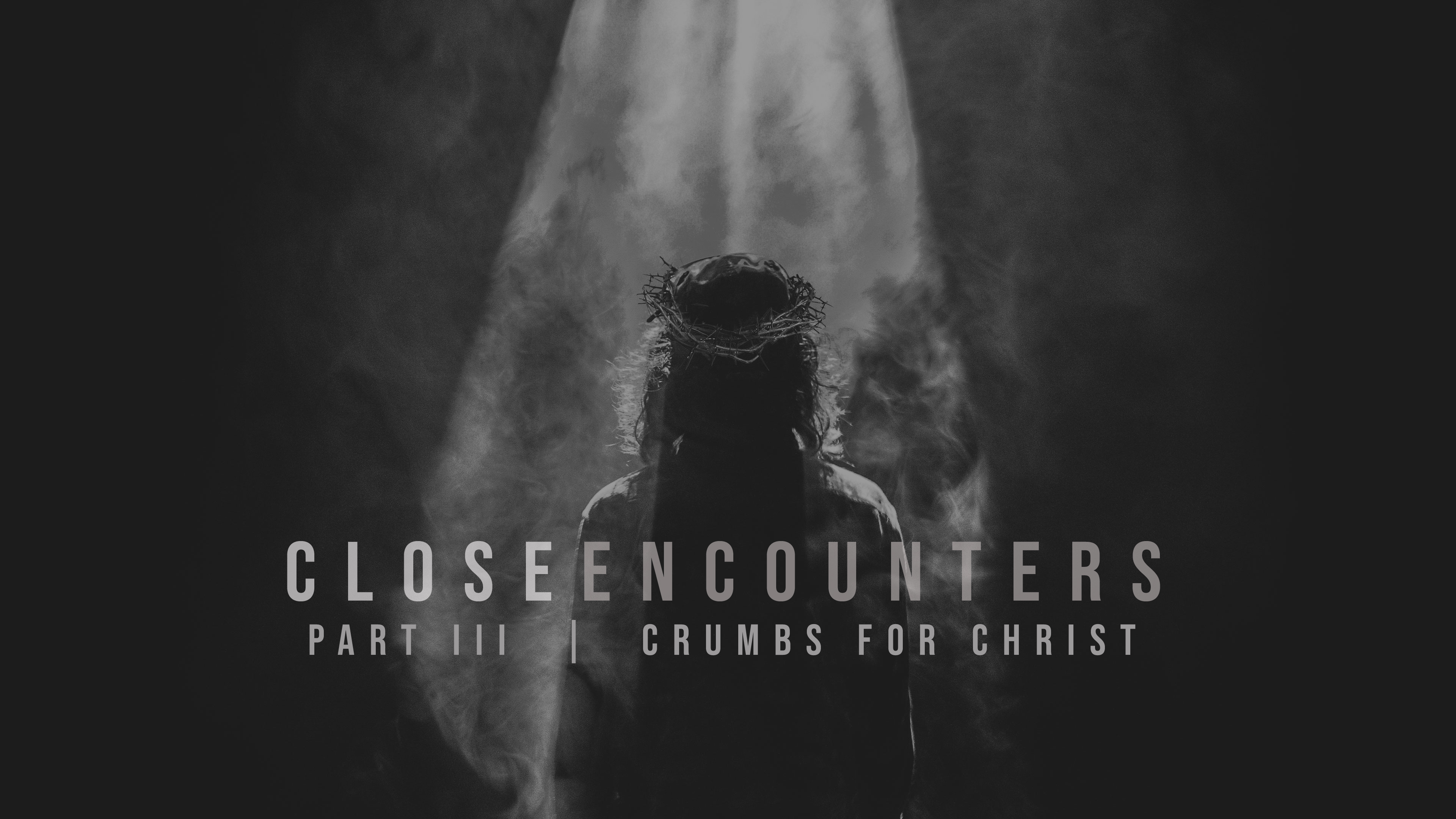 Close Encounters Part III  |  Crumbs for Christ